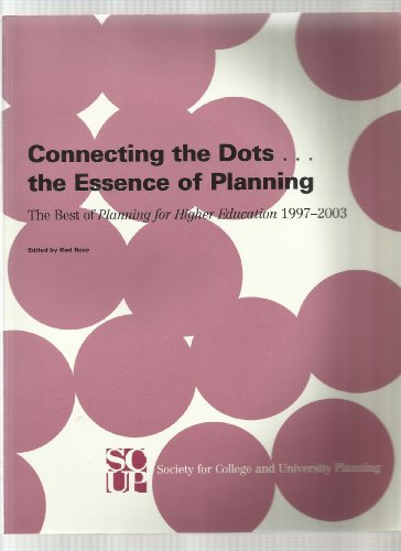 Connecting The Dots...the Essence Of Planning: The Best Of Planning For Higher Education 1997-2003