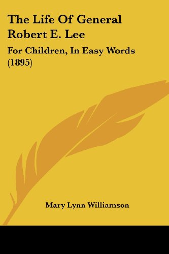 The Life of General Robert E. Lee: For Children, in Easy Words (1895)