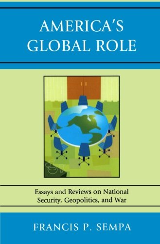 America's Global Role: Essays and Reviews on National Security, Geopolitics, and War