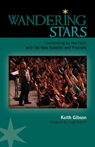 Wandering Stars: Contending for the Faith with the New Apostles and Prophets: Keith Gibson, Craig Branch: 9781599253176: Amazon.com: Books