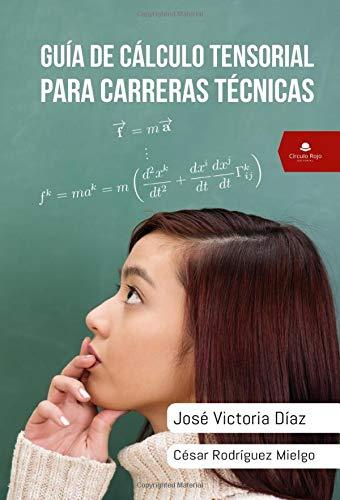 Guía de cálculo tensorial para carreras técnicas  [Victoria, José] (Tapa Blanda)