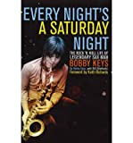 img - for [(Every Night's a Saturday Night: The Rock 'n' Roll Life of Legendary Sax Man Bobby Keys)] [Author: Bobby Keys] published on (November, 2012) book / textbook / text book