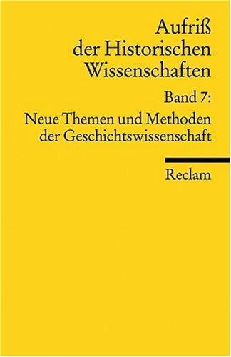 Aufriss der Historischen Wissenschaften: Neue Themen und Methoden der Geschichtswissenschaft: BD 7