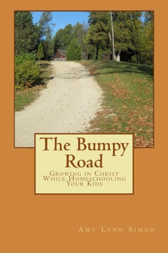 The Bumpy Road: Growing in Christ While Homeschooling Your Kids PDF