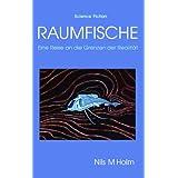 """Raumfische: Eine Reise an die Grenzen der Realit�tvon """"Nils M Holm"""""""