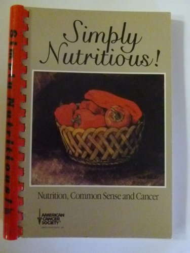 Simply Nutritious: Nutrition, Common Sense And Cancer