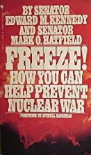 Freeze!: How You Can Prevent Nuclear War by…