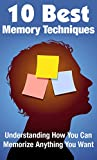 10 Best Memory Techniques: Understanding How You Can Memorize Anything You Want (Memory Improvement, Memory Book, Memory Enhancement, Brain Power, Memorization, Brain Education, Memorize)
