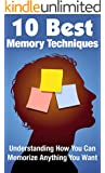 10 Best Memory Techniques: Understanding How You Can Memorize Anything You Want (Memory Improvement, Memory Book, Memory Enhancement, Brain Power, Memorization, ... Brain Education, Memorize) (English Edition)