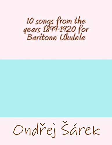 10 songs from the years 1899-1920 for Baritone Ukulele