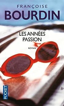Les années passion : Le roman d'une femme libre par Bourdin