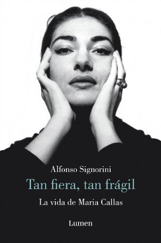 Tan fiera, tan frágil: La vida de Maria Callas (Memorias Y Biografias)