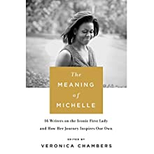 The Meaning of Michelle: 16 Writers on the Iconic First Lady and How Her Journey Inspires Our Own Audiobook by Veronica Chambers Narrated by January LaVoy, Prentice Onayemi