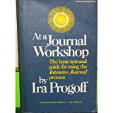 At a Journal Workshop: The Basic Text and Guide for Using the Intensive Journal Process (087941006X) by Ira Progoff