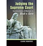 Judging the Supreme Court: Constructions of Motives in Bush V. Gore (Rhetoric and Public Affairs) (Hardback) - Common