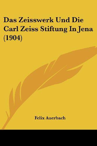 Das Zeisswerk Und Die Carl Zeiss Stiftung in Jena (1904)