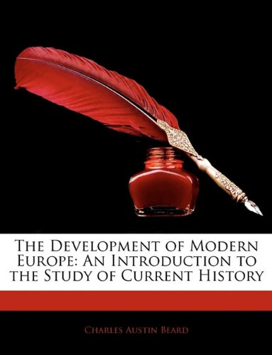 The Development of Modern Europe: An Introduction to the Study of Current History