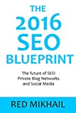 The 2016 SEO Blueprint: The future of SEO - Private Blog Networks and Social Media