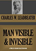 MAN VISIBLE AND INVISIBLE (Timeless Wisdom Collection Book 446) (English Edition)