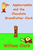 img - for Mr. Applecrumble and the Chocolate Grandfather Clock book / textbook / text book