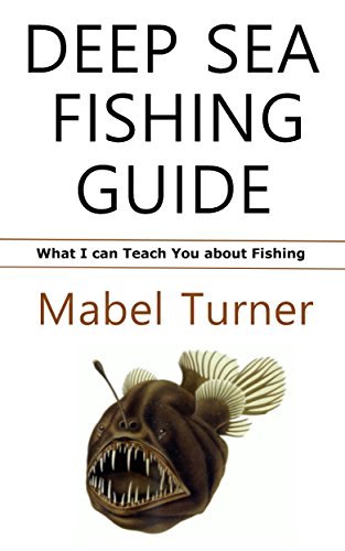 Deep Sea Fishing Guide: What I can Teach You about Fishing PDF