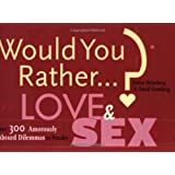 Would You Rather...?: Love and Sex: Over 300 Amorously Absurd Dilemmas to Ponder ~ Justin Heimberg