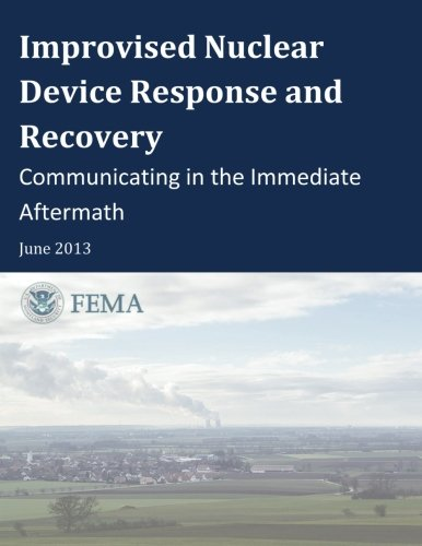 Improvised Nuclear Device Response and Recovery: Communicating in the Immediate Aftermath PDF