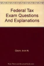 Federal Tax Exam Questions And Explanations by Gleim