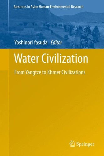 Water Civilization: From Yangtze to Khmer Civilizations (Advances in Asian Human-Environmental Research) PDF
