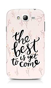 AMEZ the best is yet to come Back Cover For Samsung Galaxy Grand i9082