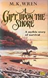 A Gift Upon The Shore: A Mythic Story of Survival (0140130888) by Wren, M. K.