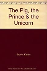 The Pig, the Prince & the Unicorn
