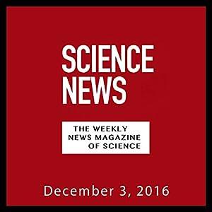Science News, December 03, 2016 Audiomagazin von  Society for Science & the Public Gesprochen von: Mark Moran