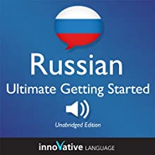 Learn Russian: Ultimate Getting Started with Russian Box Set, Lessons 1-55  by  Innovative Language Learning Narrated by  Innovative Language Learning