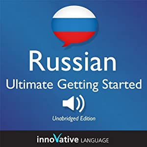 Learn Russian: Ultimate Getting Started with Russian Box Set, Lessons 1-55 Audiobook