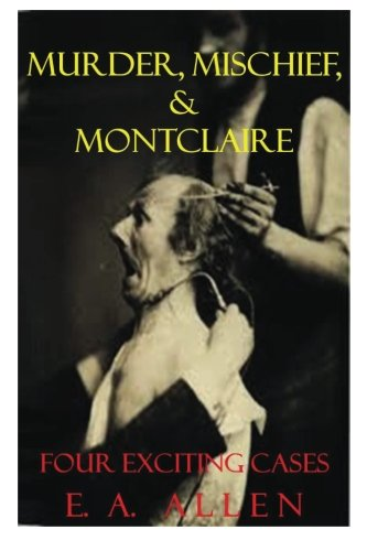 Murder, Mischief, & Montclaire: Four Exciting Cases Collected Montclaire Weekend Mysteries) Volume 1) PDF Download Free