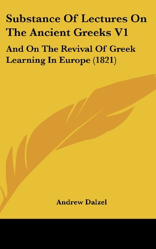 Substance of Lectures on the Ancient Greeks V1: And on the Revival of Greek Learning in Europe (1821)