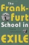 "Thomas Wheatland, ""The Frankfurt School in Exile"" (University of Minnesota Press, 2009)"