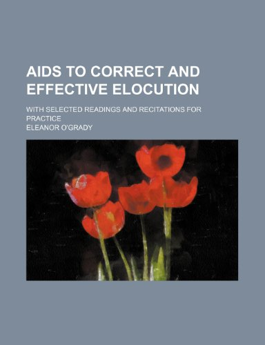 Aids to correct and effective elocution; with selected readings and recitations for practice