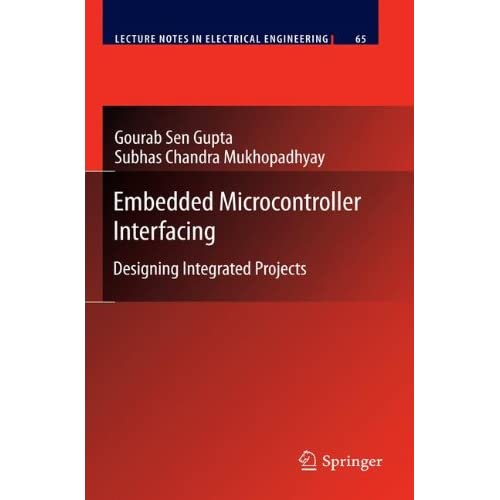Embedded Microcontroller Interfacing: Designing Integrated Projects (Lecture Notes in Electrical Engineering)