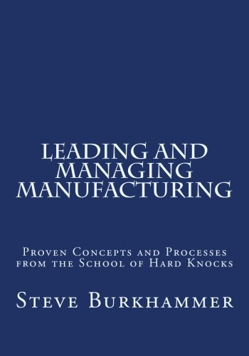 Leading & Managing Manufacturing: Proven Concepts and Processes From the School of Hard Knocks [Burkhammer, Steve] (Tapa Blanda)