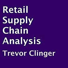 Retail Supply Chain Analysis (       UNABRIDGED) by Trevor Clinger Narrated by Al Remington
