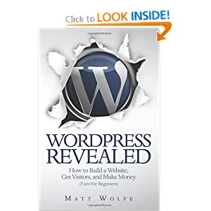Download WordPress Revealed: How to Build a Website, Get Visitors and Make Money (Even For Beginners) (Volume 1)