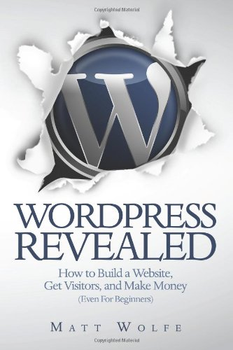 WordPress Revealed: How to Build a Website, Get