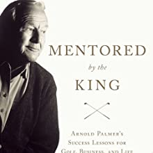 Mentored by the King: Arnold Palmer's Success Lessons for Golf, Business, and Life (       UNABRIDGED) by Brad Brewer Narrated by Fred Sanders