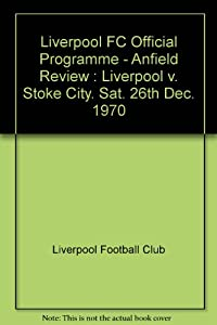 Liverpool FC Official Programme - Anfield Review : Liverpool v. Stoke City. Sat. 26th Dec. 1970