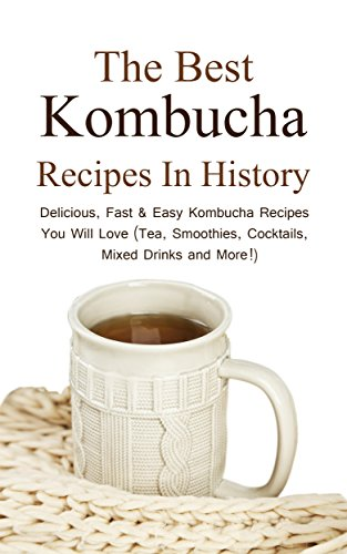 The Best Kombucha Recipes In History: Delicious, Fast & Easy Kombucha Recipes You Will Love (Tea, Smoothies, Cocktails, Mixed Drinks and More!) by Christopher P. Martin