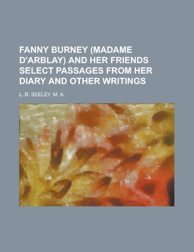 FANNY BURNEY (MADAME D'ARBLAY) AND HER FRIENDS SELECT PASSAGES FROM HER DIARY AND OTHER WRITINGS