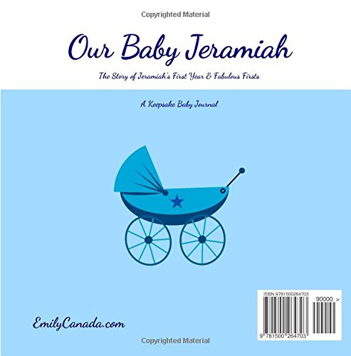 Our Baby Jeramiah, The Story of Jeramiah's First Year and Fabulous Firsts: A Keepsake Baby Journal (Our Baby Boy / Memory Book)