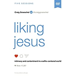 Liking Jesus Video Study: Intimacy and Contentment in a Selfie-Centered World